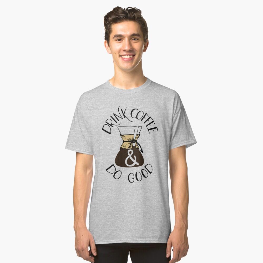 Drink Coffee & Do Good Classic T-Shirt