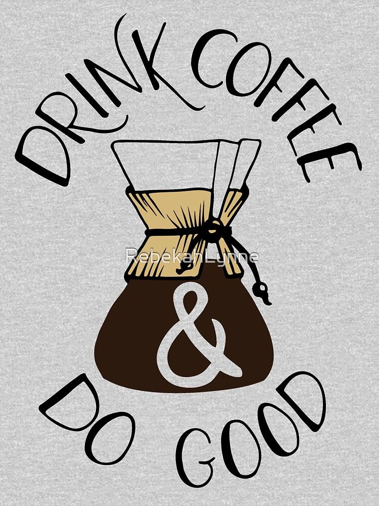 Drink Coffee & Do Good by RebekahLynne