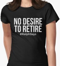 No Desire to Retire - #RalphSays - Love Your Work Like Ralph Women's Fitted T-Shirt