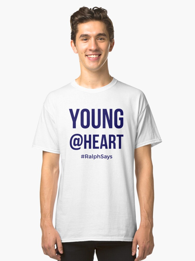 Young at Heart - for Those Who Are Ageless Classic T-Shirt Front