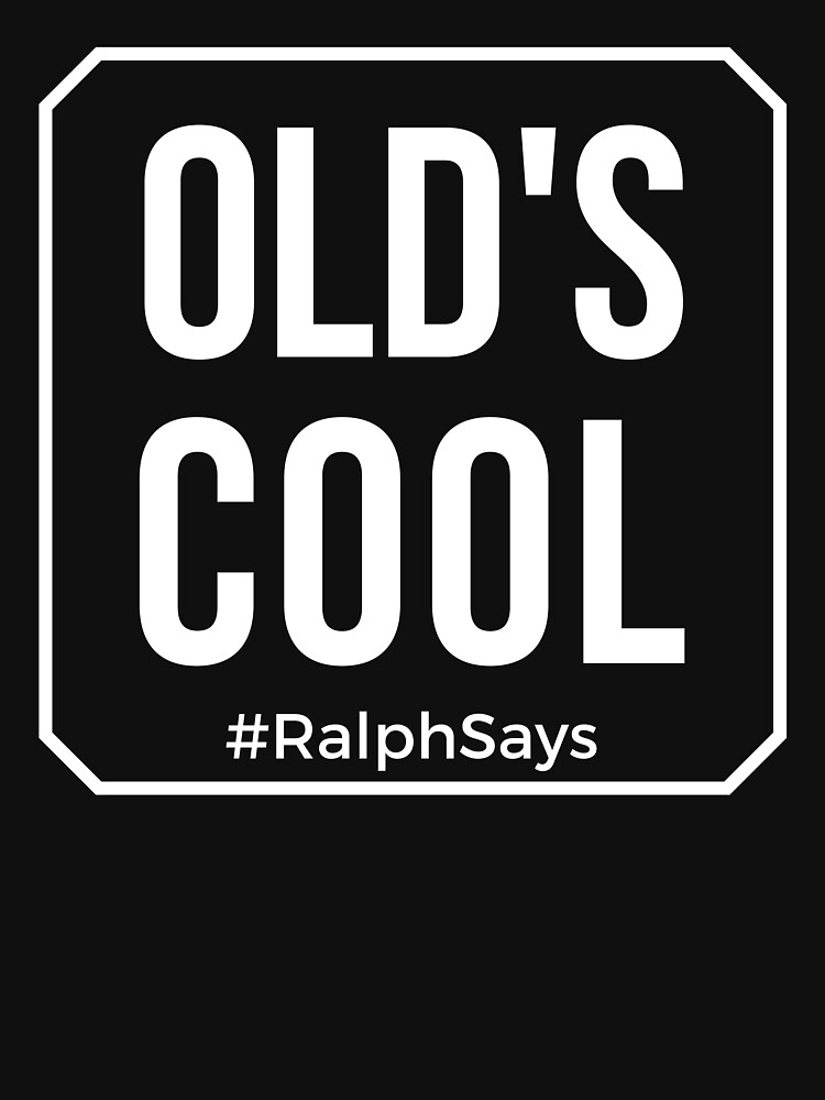 Old's Cool in White Tshirts Mugs and More from #RalphSays by ralphsaysthings