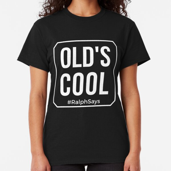 Old's Cool in White Tshirts Mugs and More from #RalphSays Classic T-Shirt
