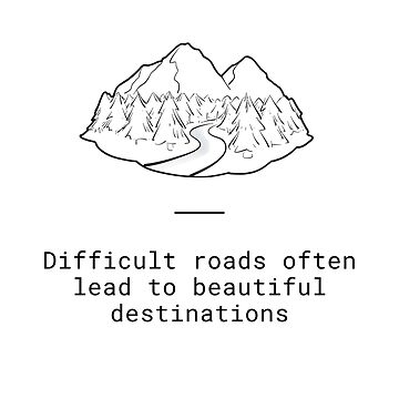 Difficult Roads Often Lead to Beautiful Destinations | Inspirational Quote | Don't go the easy route | Don't be afraid by regedy1