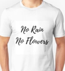 No Rain No Flowers Unisex T-Shirt