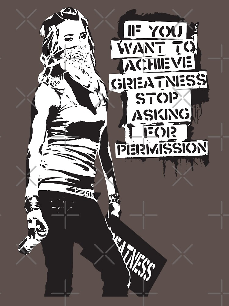 Banksy quote graffiti If You Want to Achieve Greatness stop asking for permission black and white with Banksy tag signature by iresist