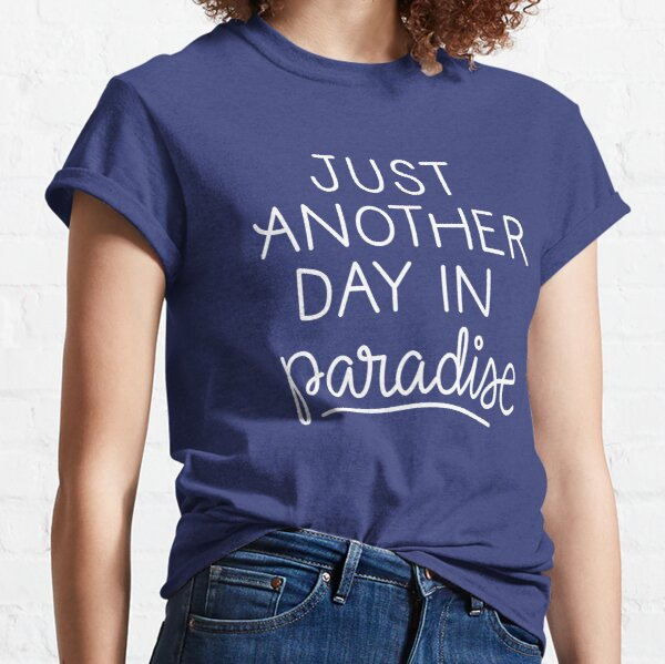 Just another day in paradise Classic T-Shirt