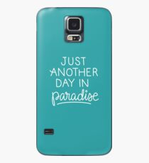 Just another day in paradise Case/Skin for Samsung Galaxy