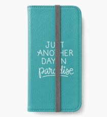 Just another day in paradise iPhone Wallet/Case/Skin