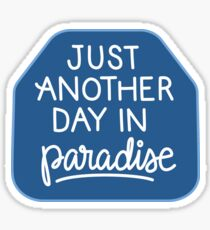 Just another day in paradise Sticker