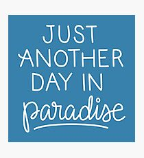 Just another day in paradise Photographic Print