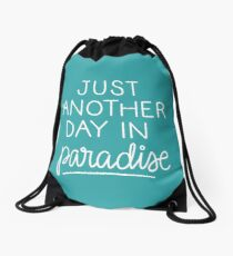 Just another day in paradise Drawstring Bag