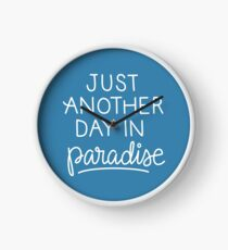 Just another day in paradise Clock