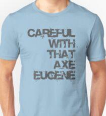 Camiseta unisex Cuidado con esa hacha Eugenio