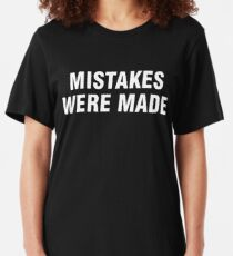 Mistakes were made Slim Fit T-Shirt