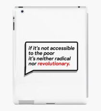 if it's not accessible to the poor it's neither radical nor revolutionary iPad Case/Skin