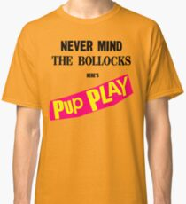 Nevermind The Pup Play Classic T-Shirt