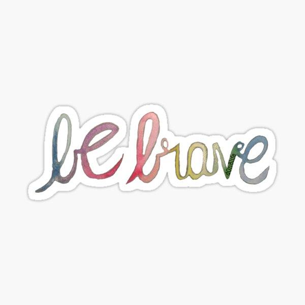 Be Brave - Black d0n8life Sticker