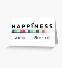 Happiness is loading Greeting Card