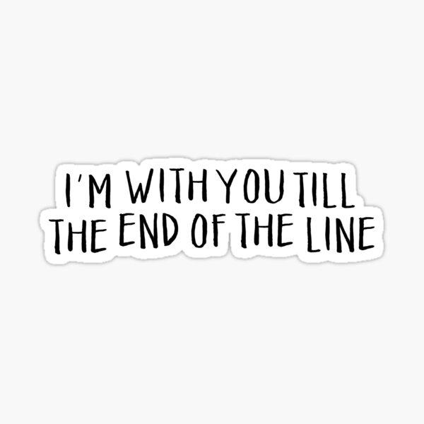 Je suis avec toi jusqu'à la fin de la ligne Sticker