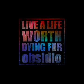 Live a life worth dying for. Obsidio by literarylifeco