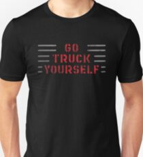 Go Truck Yourself Unisex T-Shirt