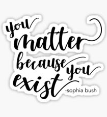 you matter because you exist  Sticker