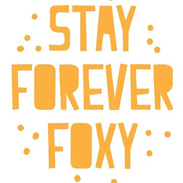 STAY FOREVER FOXY by jazzydevil