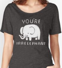 you're irrelephant Women's Relaxed Fit T-Shirt