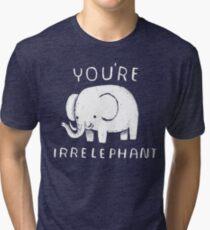you're irrelephant Tri-blend T-Shirt