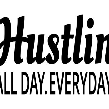 Hustlin All Day Everyday by coolfuntees