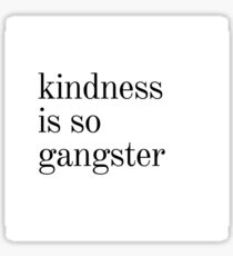 kindness is so gangster Sticker