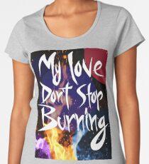 Don't Stop Burning Women's Premium T-Shirt