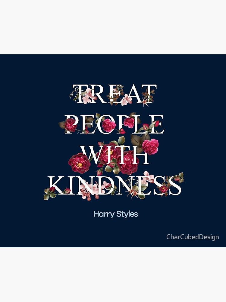 Behandle Menschen mit Freundlichkeit - Harry Styles von CharCubedDesign