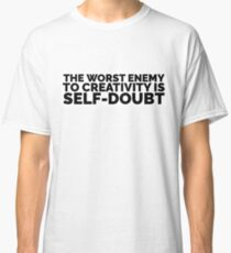 Sylvia Plath quote - the worst enemy to creativity is self doubt Classic T-Shirt