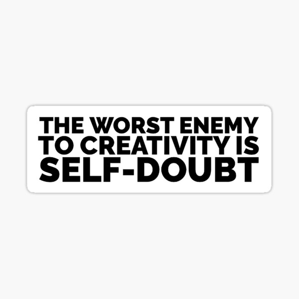 Sylvia Plath quote - the worst enemy to creativity is self doubt Sticker