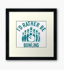 Id rather be Bowling T-Shirt - Cool Funny Nerdy Bowler Bowling Coach Team Humour Statement Graphic Image Quote Tee Shirt Gift Framed Print