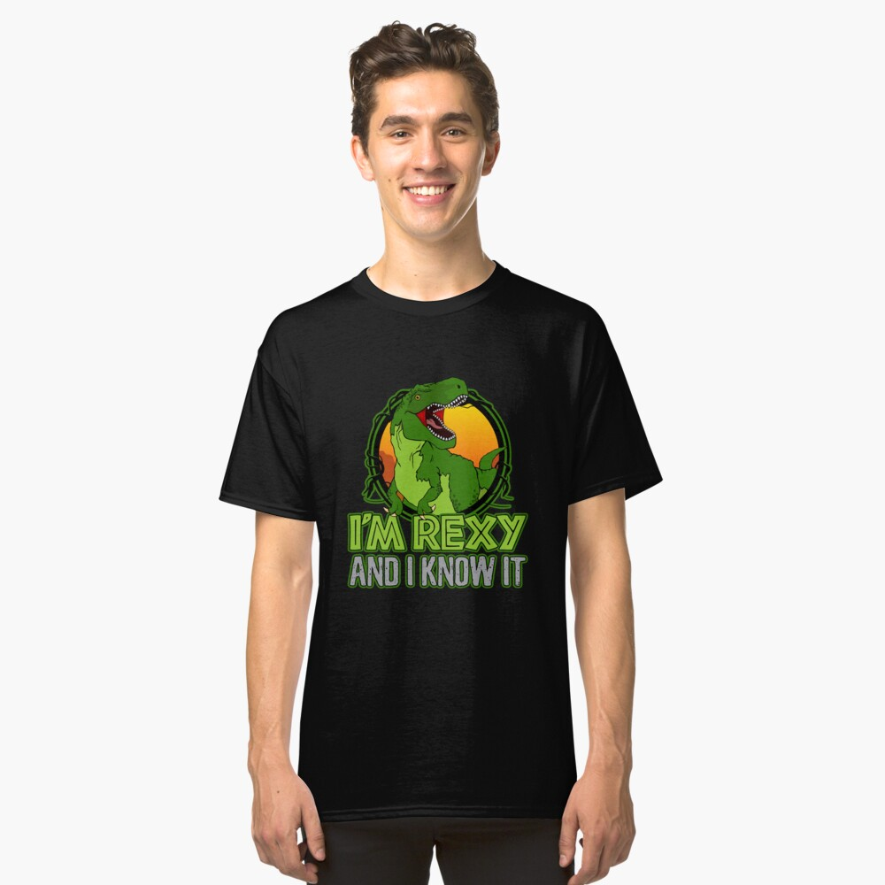 Dinosaur T-Rex Funny I'm Rexy And I Know It Classic T-Shirt Front
