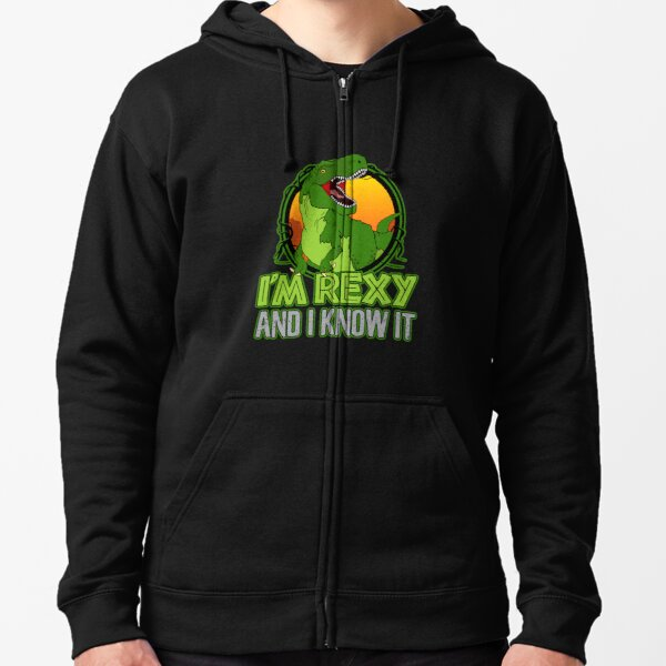 Dinosaur T-Rex Funny I'm Rexy And I Know It Zipped Hoodie