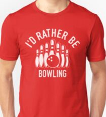 Id rather be Bowling T-Shirt - Cool Funny Nerdy Bowler Bowling Coach Team Humour Statement Graphic Image Quote Tee Shirt Gift Unisex T-Shirt