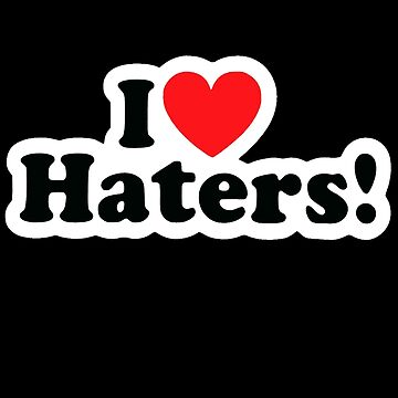 I Love Haters! by fleros