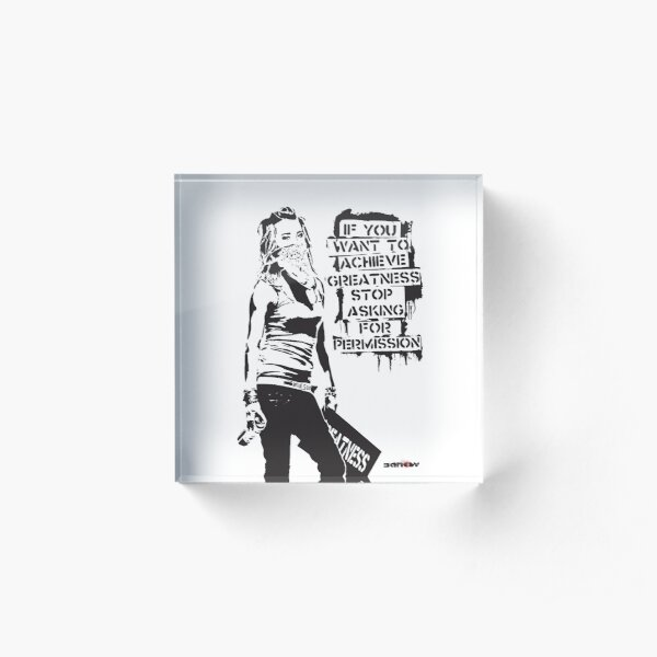 Banksy quote graffiti If You Want to Achieve Greatness stop asking for permission black and white with Banksy tag signature Acrylic Block