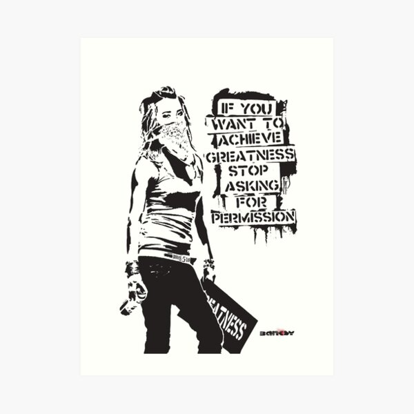 Banksy quote graffiti If You Want to Achieve Greatness stop asking for permission black and white with Banksy tag signature Art Print
