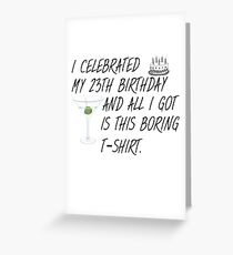I celebrated my 23th Birthday and all I got is this boring T-Shirt. Greeting Card