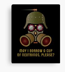 May I Borrow a Cup of Neutrinos? Funny Nerdy T-shirts and Gifts for Geeks and Steampunks Canvas Print