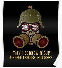 May I Borrow a Cup of Neutrinos? Funny Nerdy T-shirts and Gifts for Geeks and Steampunks Poster