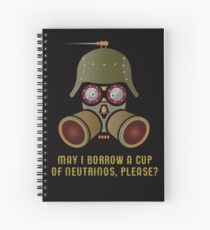 May I Borrow a Cup of Neutrinos? Funny Nerdy T-shirts and Gifts for Geeks and Steampunks Spiral Notebook