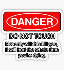 Danger - do not touch. Not only will this kill you it will hurt the whole time you're dying Sticker