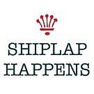 Shiplap Happens (Stacked) by Stevemckinnis