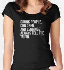 Drunk people, children and leggings always tell the truth Women's Fitted Scoop T-Shirt