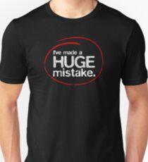 I've Made A Huge Mistake Unisex T-Shirt